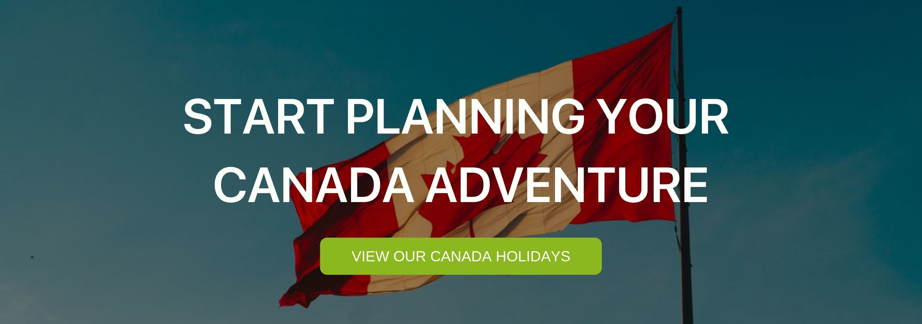 "A banner that says ""Start planning your Canada adventure"""