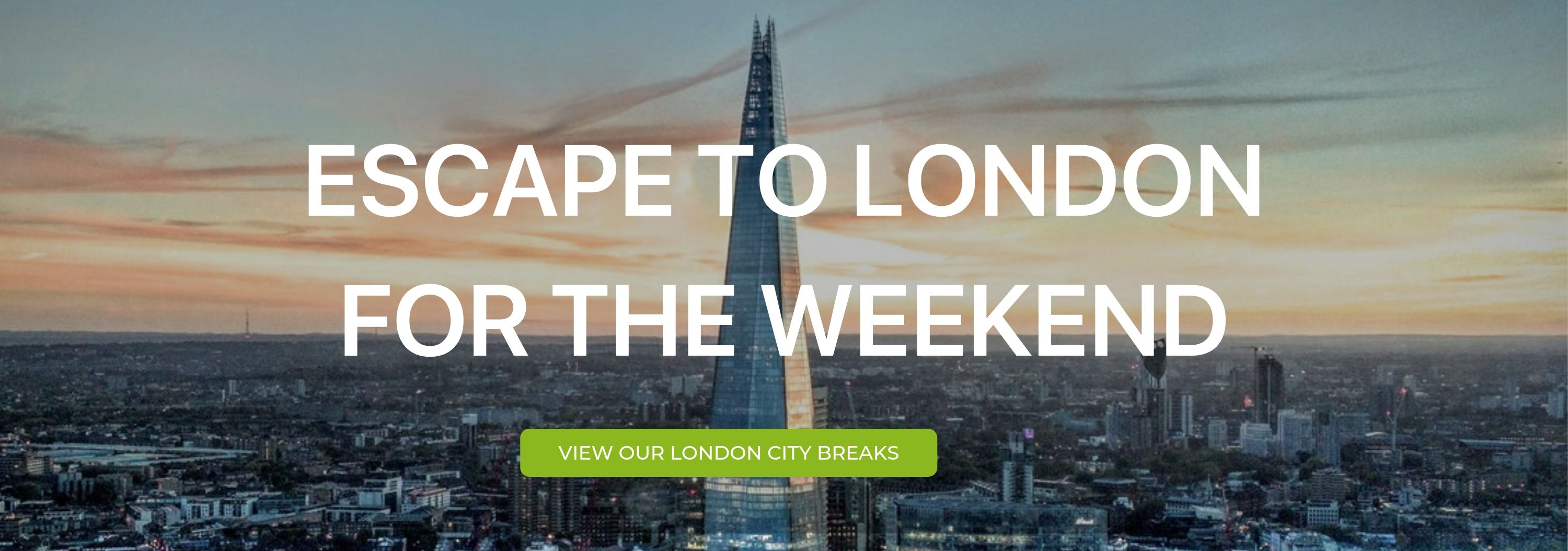 """A banner that reads """"Escape to London For the Weekend"""""""
