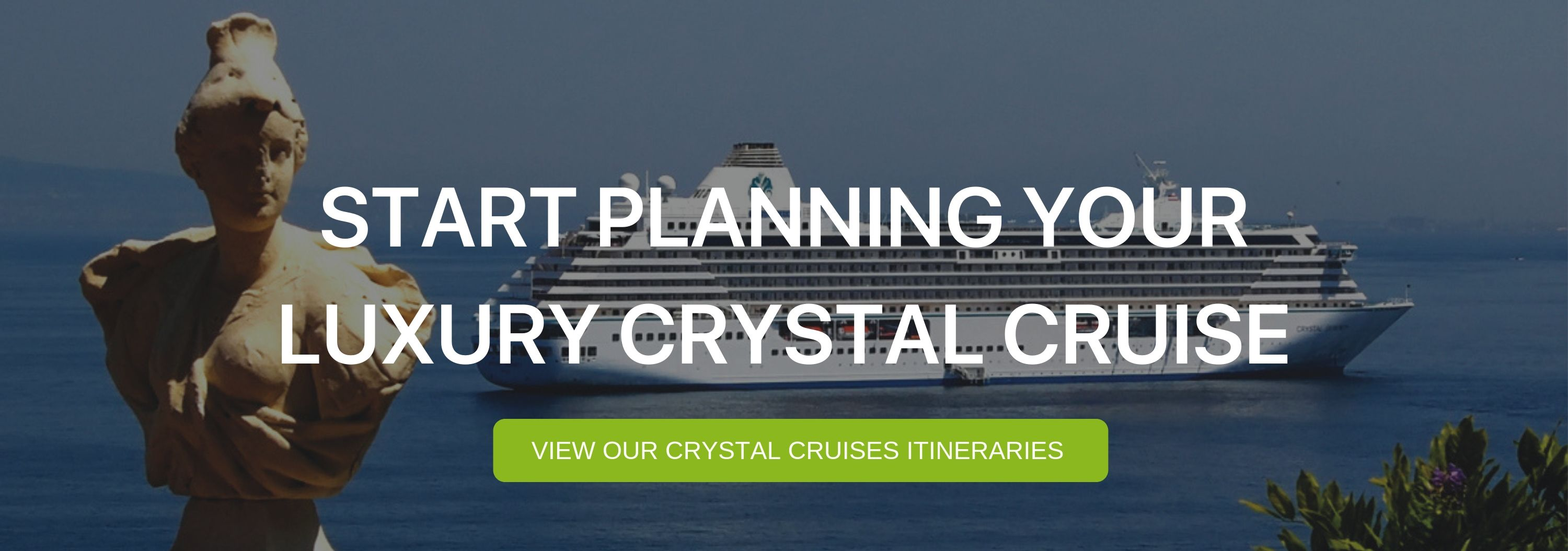 "A banner that reads ""Start Planning your Luxury Crystal Cruise"""